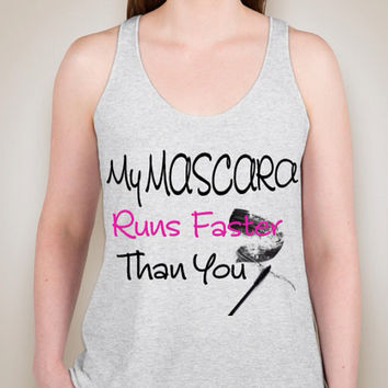 My Mascara Runs Faster Than You Ladies Tri-Blend Racerback Tank in XS-XL true to fit sizes.