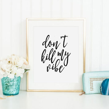 GOOD VIBES ONLY, Funny Print, Don't Kill My Vibe,Girls Room Decor, Office Decor,Quote Prints,Quote Printable,Typography Poster,Quote Print