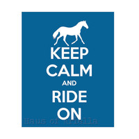 Horse Art, Keep Calm and Ride On, Mykonos Blue and Other Colors, 8x10 Print
