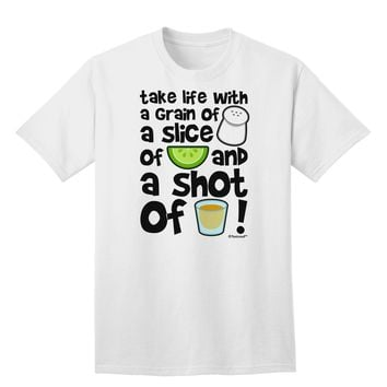 Take Life with a Grain of Salt and a Shot of Tequila Adult T-Shirt by TooLoud
