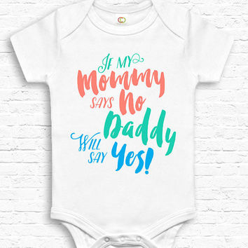 If Mommy Says No Daddy Will Say Yes Cute Baby Bodysuit Jumper Baby Show Gift New Baby Gift for New Dad Unique Baby Shower Gift Cute • TF-139