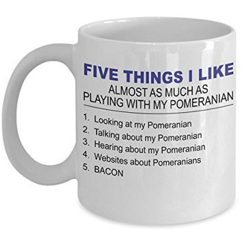 Pomeranian Mug - Five Thing I Like About My Pomeranian- 11 Oz Ceramic Coffee Mug -Pomeranian Gifts