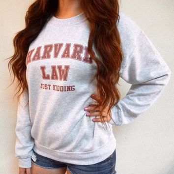 Harvard Law Just Kidding Sweatshirt - Harvard Law Shirt - Funny Sweatshirt - Tumblr Sweatshirt - Crewneck Sweatshirt