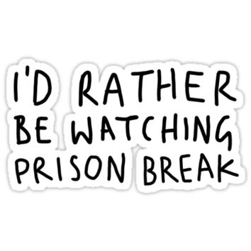 'I'd rather be watching Prison Break' Sticker by Sarah Teare