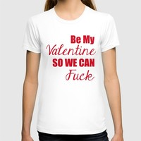 Be My Valentine T-shirt by Raunchy Ass Tees | Society6