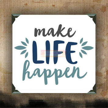 "Make Life Happen | decorated canvas | wall hanging | wall decor | inspirational quote on canvas | 12"" x 12"""