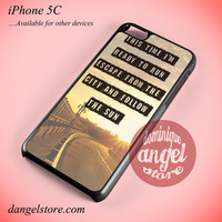This Time I'm Ready To Run Escape From The City And Follow The Sun Phone case for iPhone 5C and another iPhone devices