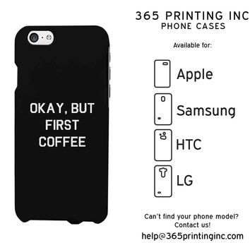Okay, But First Coffee White Phone Case for Apple iPhone, Samsung Galaxy S, HTC One M8, LG G3