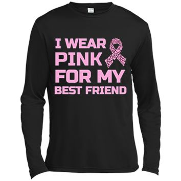 I wear pink for my best friend breast cancer survivor Tshirt Long Sleeve Moisture Absorbing Shirt