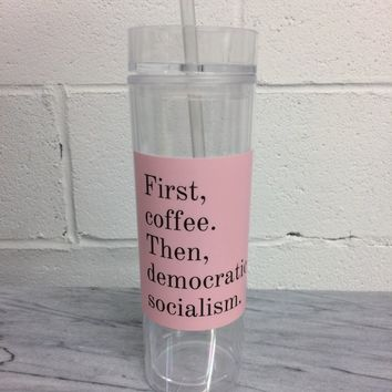First Coffee. Then, Democratic Socialism Crystal Clear Tumbler with Straw