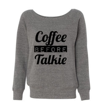 Coffee Before Talkie Slouchy Shoulder Triblend Fleece WIde Neck Sweatshirt