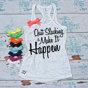 Quit Slacking and Make It Happen - burnout workout tank top. Motivational quote tank top. Gym shirt. Workout shirt. Exercise tank top.