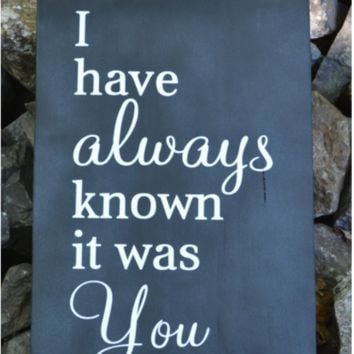 Chalkboard Wedding Sign I Have Always Known It Was You Rustic Wedding