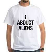 I Abduct Aliens White T-Shirt - Snot Funny
