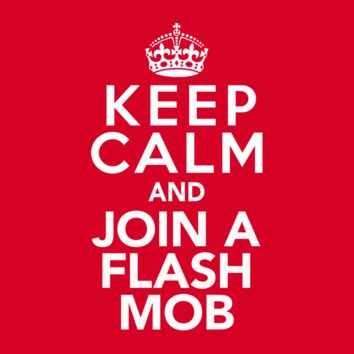 Keep Calm and Join a Flash Mob