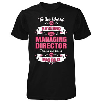 My Husband Is A Managing Director, He Is My World - Unisex Tshirt