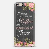 I Need A Little Bit Of Coffee And A Whole Lot Of Jesus Chalkboard Case iPhone 6s case by Madison Wallace | Casetify