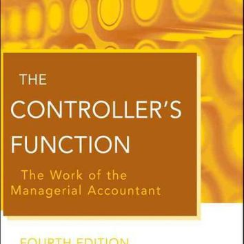 The Controller's Function: The Work of the Managerial Accountant (Wiley Corporate F&A)