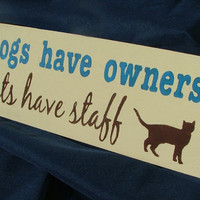 Dogs have owners, Cats have staff - Wooden Sign - Reclaimed Wood