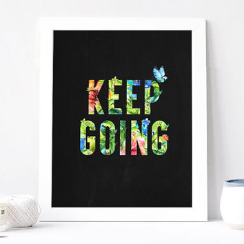 Keep Going - Keep Going Poster - Keep Going Quote - Inspirational Quote - Motivational Quote - Inspirational Print - Motivational Poster