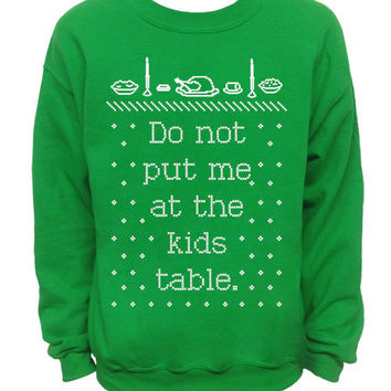 Do Not Put Me At The Kids Table - Ugly Christmas and Thanksgiving Sweater - Green MENS CREW