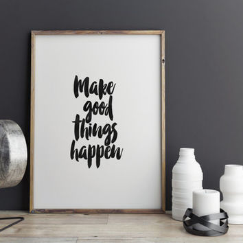 "PRINTABLE Art""Make Good Things Happen""Inspirational & Motivational Quote,Best Words,Brushes Lettering,Typography Art,Home Decor,Wall Decor"