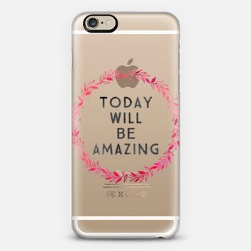 Today Will Be Amazing iPhone 6s case by Olivia | Casetify