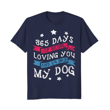 Love 365 days of being loving you 1/4 day my dog shirt