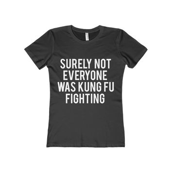 Surely Not Everyone Was Kung Fu Fighting Women's Fitted Tee