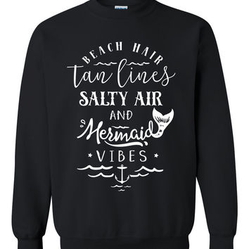 Beach hair tan lines salty air and mermaid vibes sweatshirt summer vacation unisex sweater