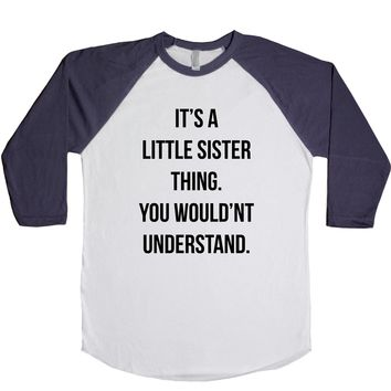 It's A Little Sister Thing. You Wouldn't Understand. Unisex Baseball Tee