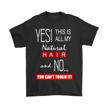 ESB8HB This All My Natural Hair You Can't Touch It Shirts