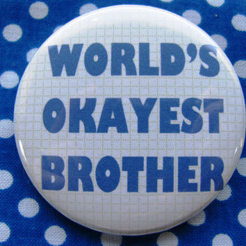 World's Okayest Brother - 2.25 inch pinback button badge