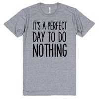 IT'S A PERFECT DAY TO DO NOTHING   T-Shirt   SKREENED