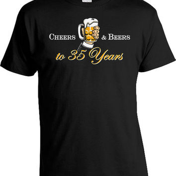 35th Birthday Shirt Custom Gift ideas For Him Personalized Birthday T Shirt Bday Present Cheers And Beers To 35 Years Old Mens Tee DAT-819