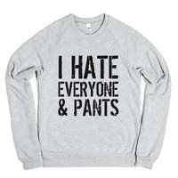 I Hate Everyone and Pants Sweatshirt Sweater