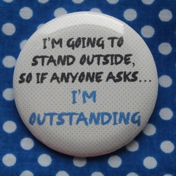I'm going to stand outside... - 2.25 inch pinback button badge