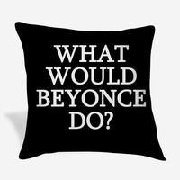 What Would Beyonce Do Black and Quote Pillow Case