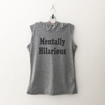 Mentally hilarious funny sweatshirt t-shirt women girls teen unisex grunge tumblr pinterest instagram blogger hipster gift