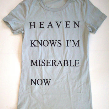 Womens Heaven Knows I'm Miserable Now Silver T Shirt S, M, L, XL the smiths morrissey