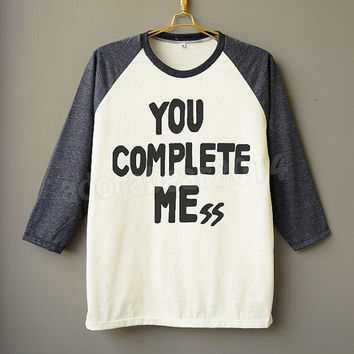 You Complete Mess T-Shirt 5Sos T-Shirt Funny T-Shirt Raglan T-Shirt Baseball Shirt Unisex Shirt Women Shirt Men Shirt Jersey Long Sleeve Tee