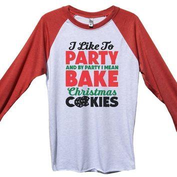 I Like To Party And By Party I Mean Bake Christmas Cookies Funny Christmas - Unisex Baseball Tee Mens And Womens