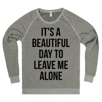 It's a Beautiful Day to Leave Me Alone Sweater Sweatshirt | | SKREENED