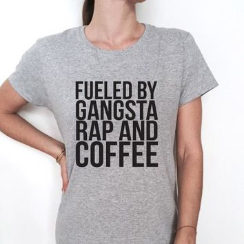 Fueled By Gangsta Rap And Coffee T-Shirts - Women's Top Tees