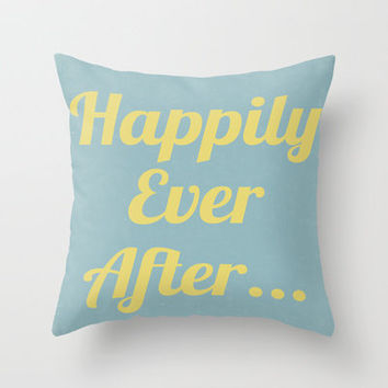 Happily Ever After... Throw Pillow by PopEnterprises