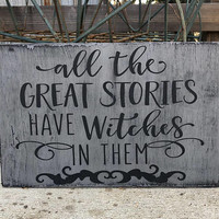 All The Great Stories Have WITCHES In Them Hand Painted Wood Sign Primitive Witchery