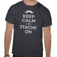 Keep Calm And Stache On Shirt from Zazzle.com