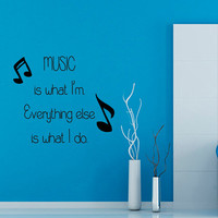 Wall Decals Quote Music Is What I'm Everything Else Is What I Do Musical Notes Vinyl Decal Sticker Interior Design Art Kids Room Decor KG579