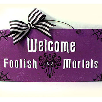Welcome Foolish Mortals sign. Haunted Mansion. 2 color options.