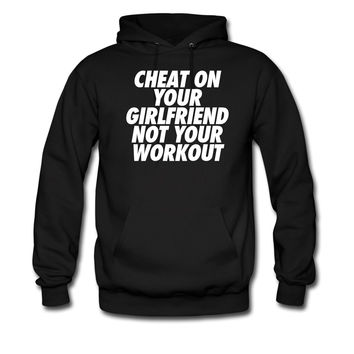 Cheat On Your Girlfriend Not Your Workout hoodie sweatshirt tshirt